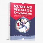Do you have Rushing Woman's Syndrome?