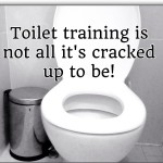 Are you toilet training in your house?