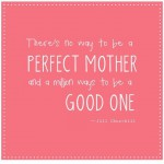 Motivational Monday Quote – be a good mum