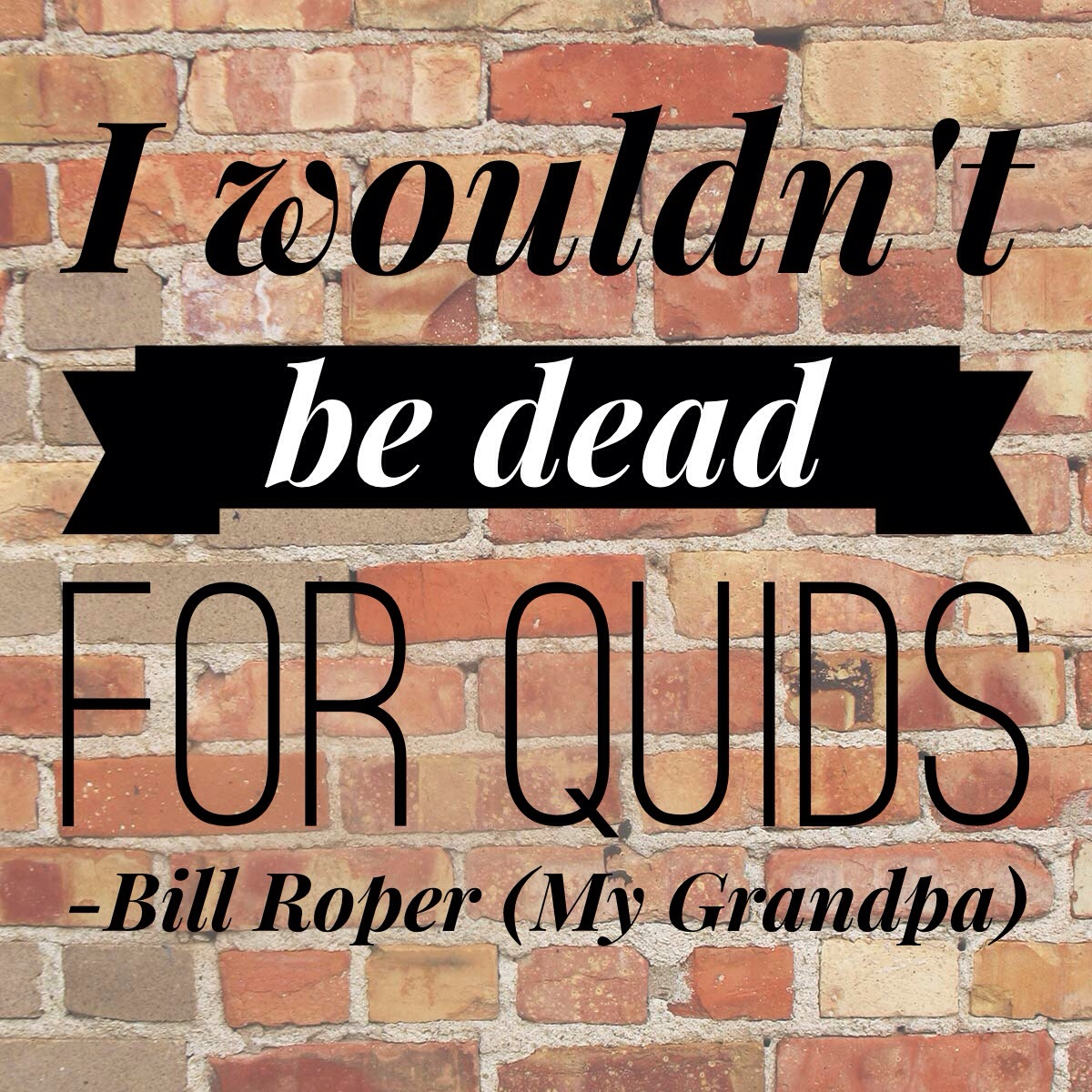 MummyMonday quote I wouldn t be dead for quids