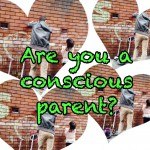 Are you a conscious parent?
