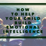 How to help your child build emotional intelligence