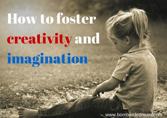 10 ways to foster your child's creativity and imagination